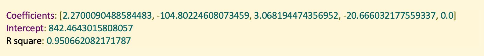 Coefficients: [2.2700090488584483, -104.80224608073459, 3.068194474356952, -20.666032177559337, 0.0] Intercept: 842.4643015808057 R square: 0.950662082171787