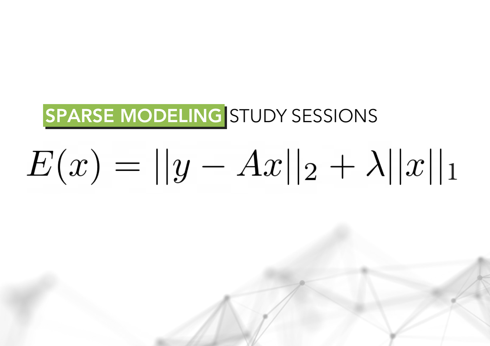 A Peek Inside Our Sparse Modeling Study Sessions