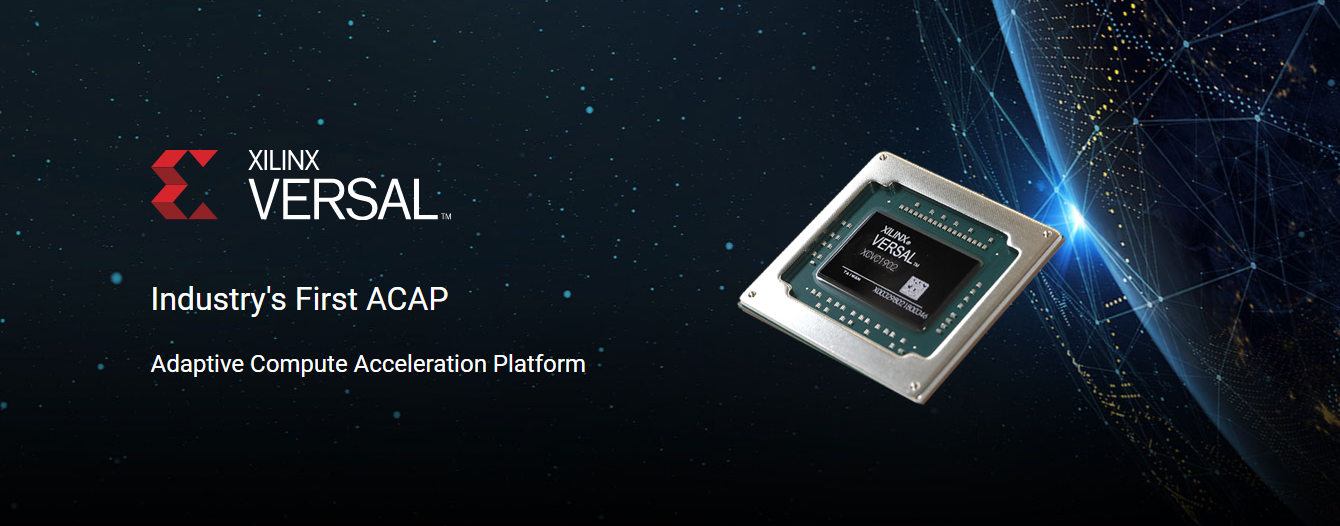 Xilinx Versal Industry's First ACAP (Adaptive Computer Acceleration Platform) [1]